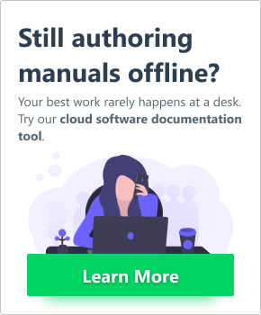 Still authoring manuals offline? Your best work rarely happens at a desk. Try our cloud software documentation tool. Click to learn more...