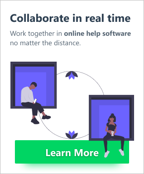 Collaborate in real time. Work together in online help software no matter the distance. Click to learn more...